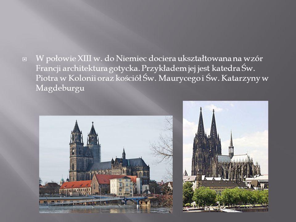 W połowie XIII w. do Niemiec dociera ukształtowana na wzór Francji architektura gotycka.