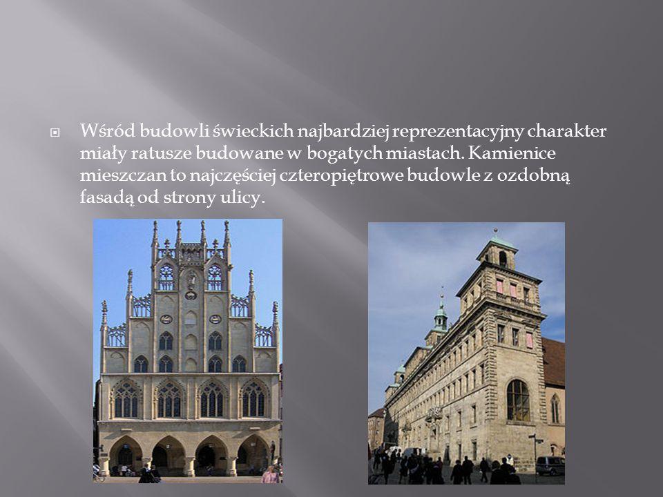 Wśród budowli świeckich najbardziej reprezentacyjny charakter miały ratusze budowane w bogatych miastach.