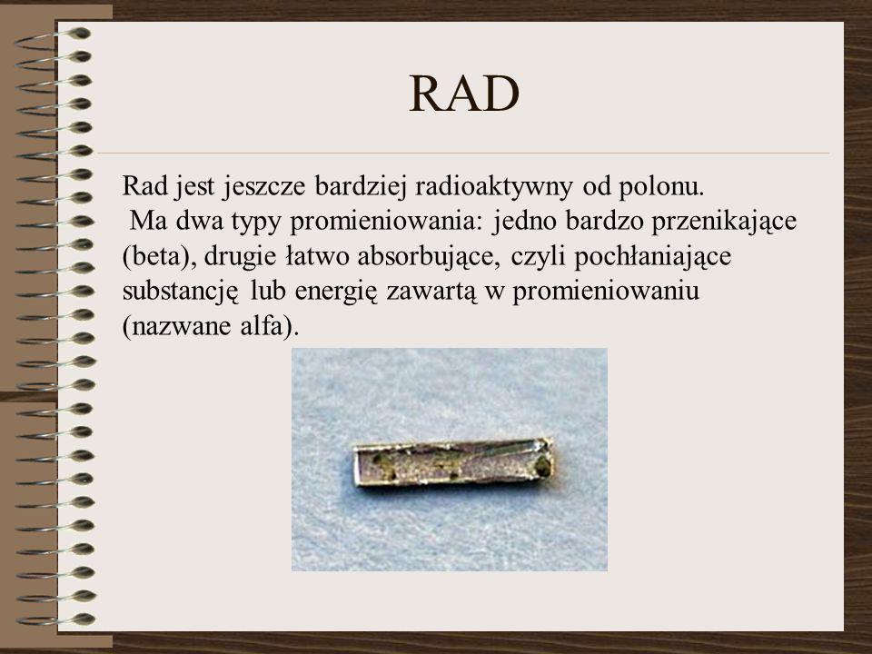 RAD Rad jest jeszcze bardziej radioaktywny od polonu.