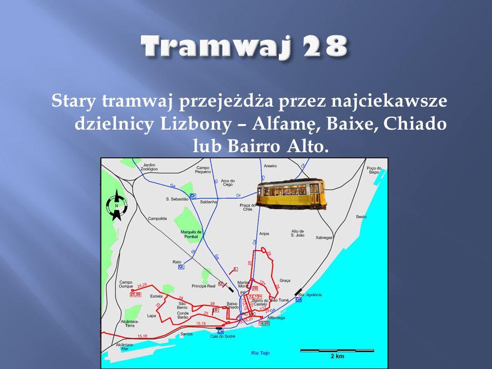 Tramwaj 28 Stary tramwaj przejeżdża przez najciekawsze dzielnicy Lizbony – Alfamę, Baixe, Chiado lub Bairro Alto.