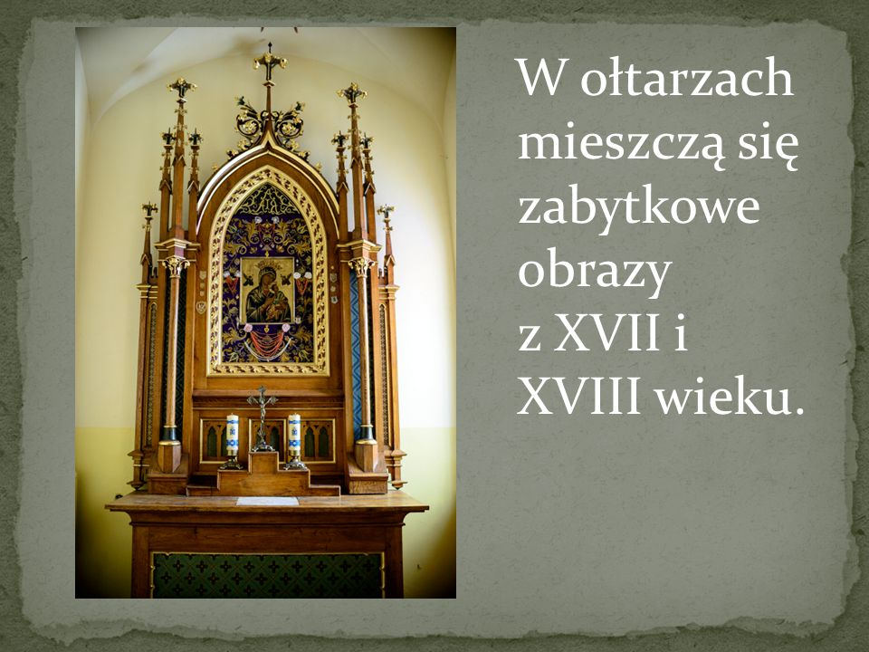 W ołtarzach mieszczą się zabytkowe obrazy z XVII i XVIII wieku.