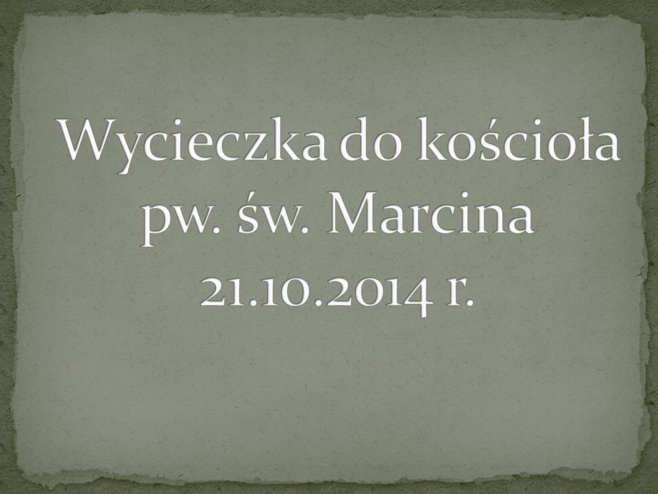 Wycieczka do kościoła pw. św. Marcina 21.10.2014 r.