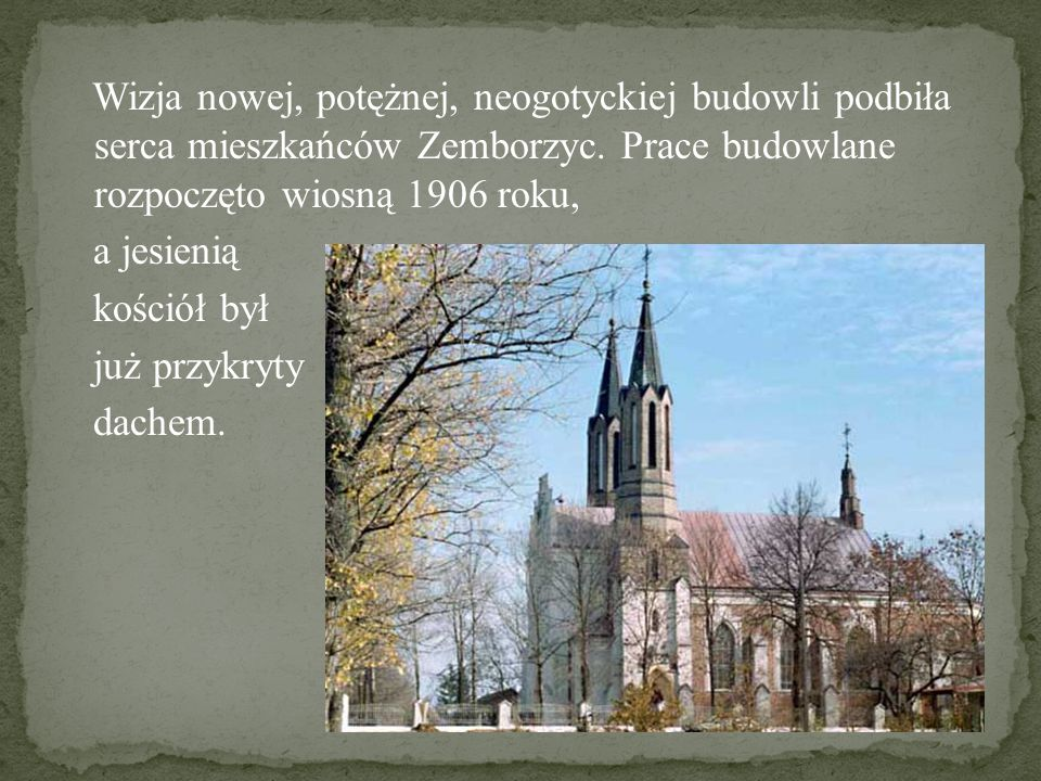 Wizja nowej, potężnej, neogotyckiej budowli podbiła serca mieszkańców Zemborzyc.