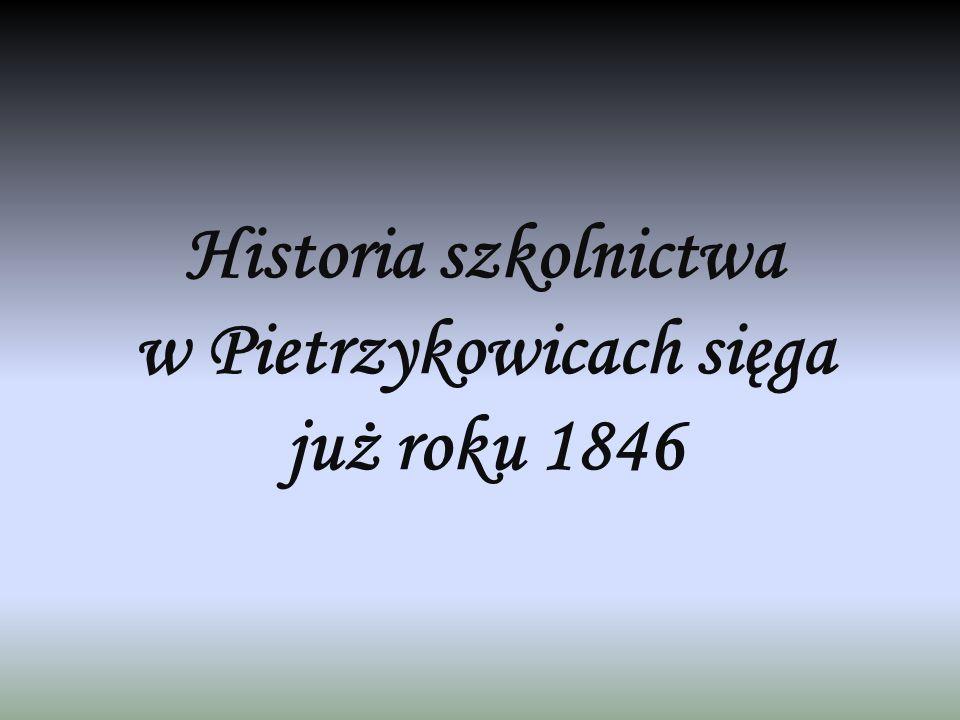 Historia szkolnictwa w Pietrzykowicach sięga już roku 1846