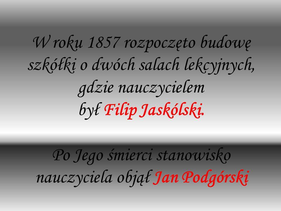 W roku 1857 rozpoczęto budowę szkółki o dwóch salach lekcyjnych, gdzie nauczycielem był Filip Jaskólski.
