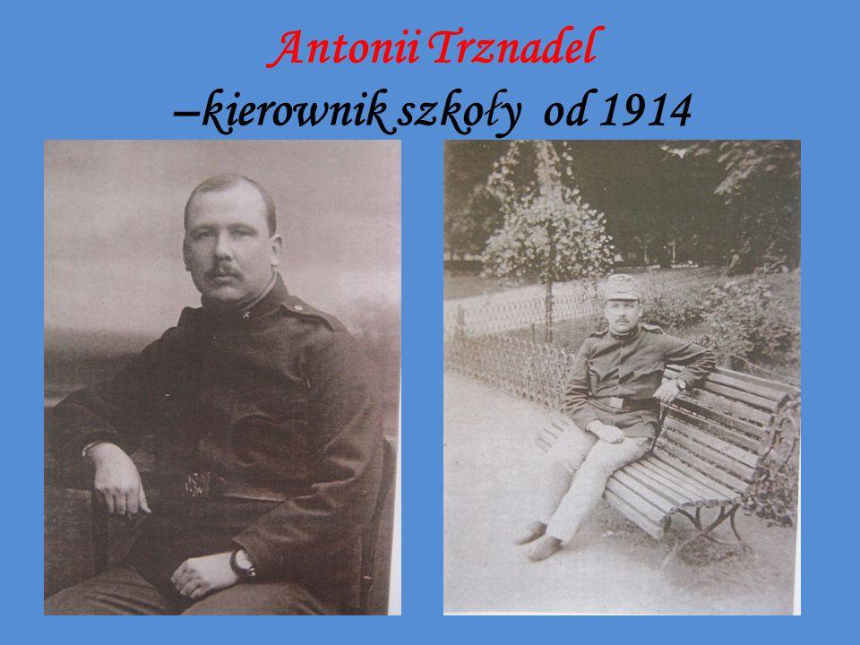 Antonii Trznadel –kierownik szkoły od 1914