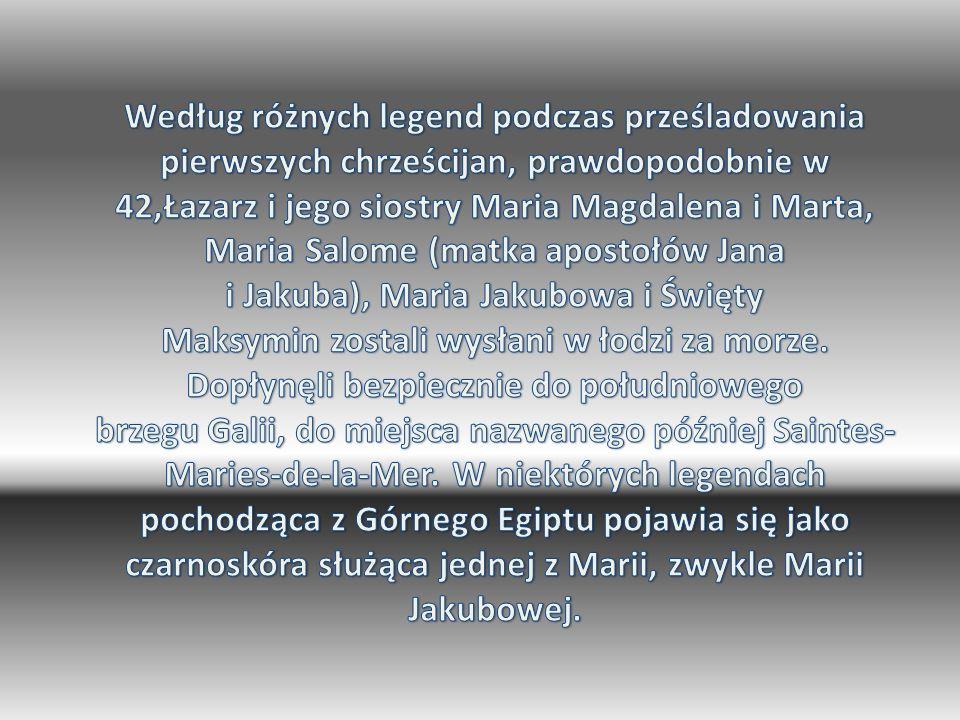 Według różnych legend podczas prześladowania pierwszych chrześcijan, prawdopodobnie w 42,Łazarz i jego siostry Maria Magdalena i Marta, Maria Salome (matka apostołów Jana i Jakuba), Maria Jakubowa i Święty Maksymin zostali wysłani w łodzi za morze.