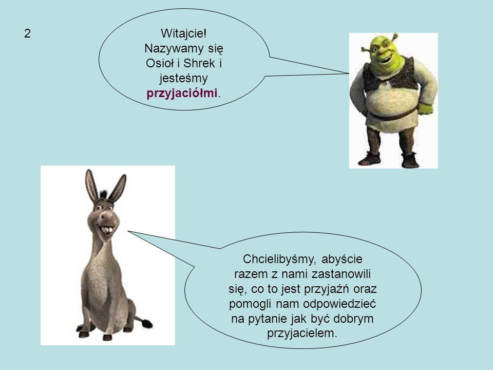 Nazywamy się Osioł i Shrek i jesteśmy przyjaciółmi.