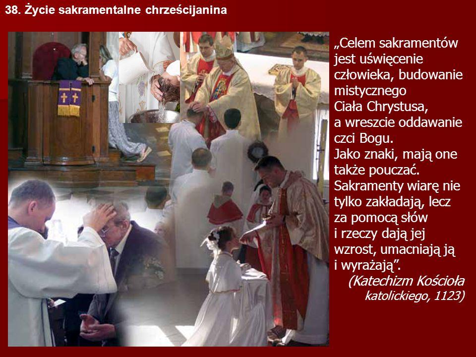 """""""Celem sakramentów jest uświęcenie człowieka, budowanie mistycznego"""
