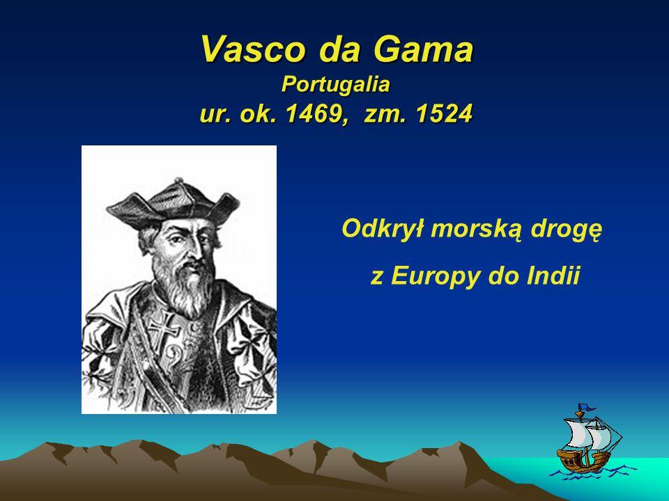 Vasco da Gama Portugalia ur. ok. 1469, zm. 1524