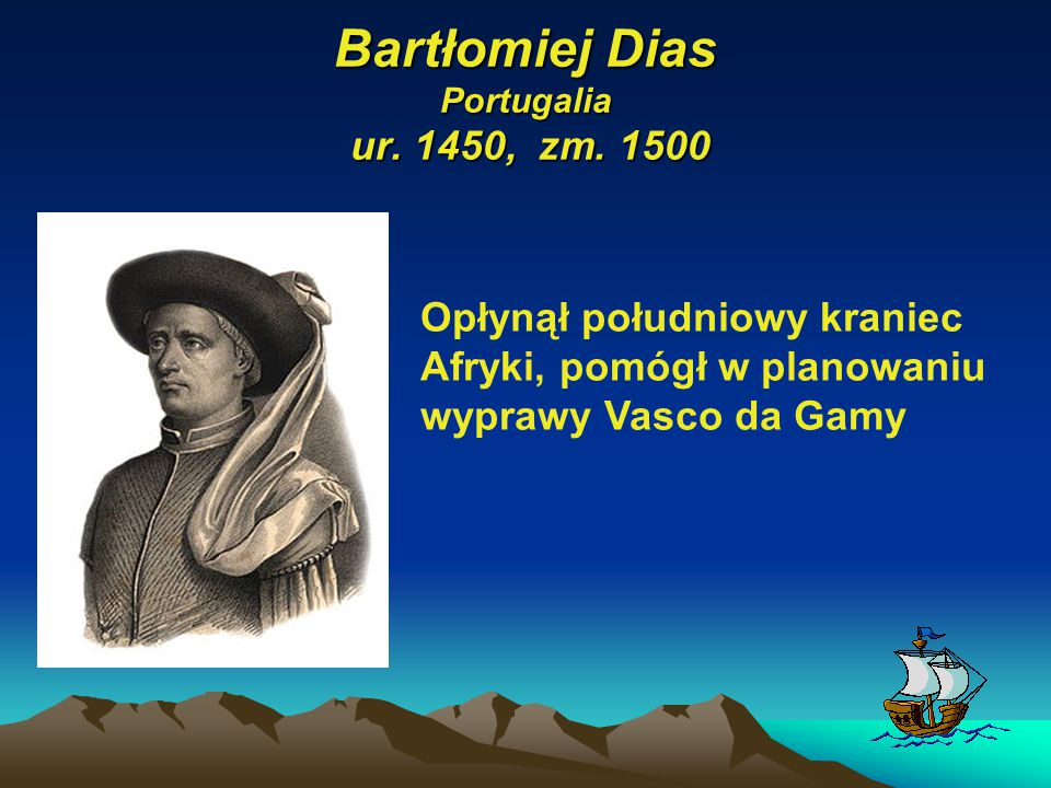 Bartłomiej Dias Portugalia ur. 1450, zm. 1500