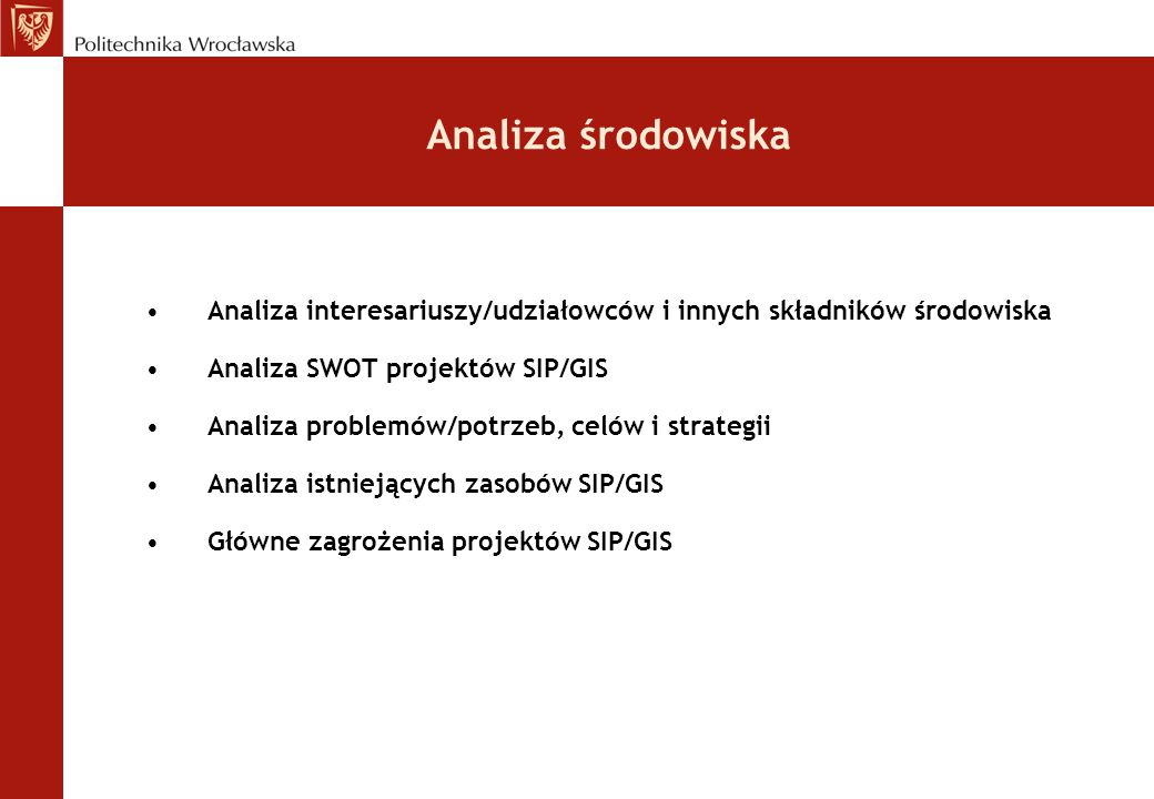 Analiza środowiska Analiza interesariuszy/udziałowców i innych składników środowiska. Analiza SWOT projektów SIP/GIS.