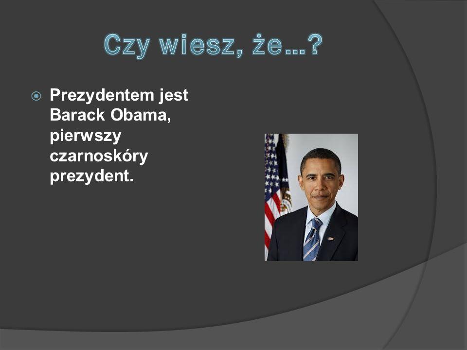 Czy wiesz, że… Prezydentem jest Barack Obama, pierwszy czarnoskóry prezydent.
