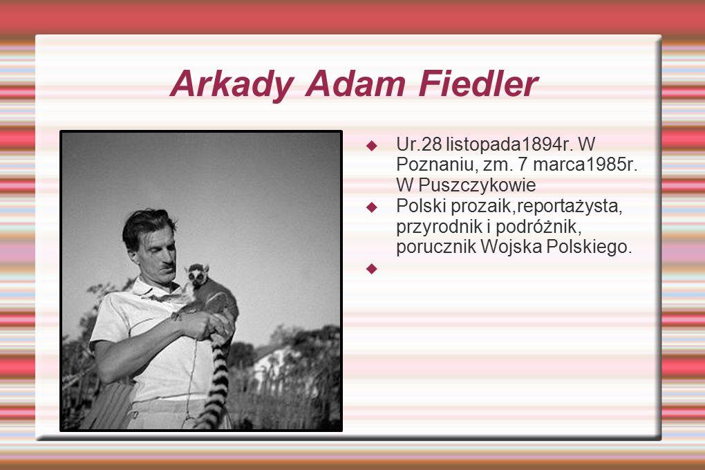Arkady Adam Fiedler Ur.28 listopada1894r. W Poznaniu, zm. 7 marca1985r. W Puszczykowie.