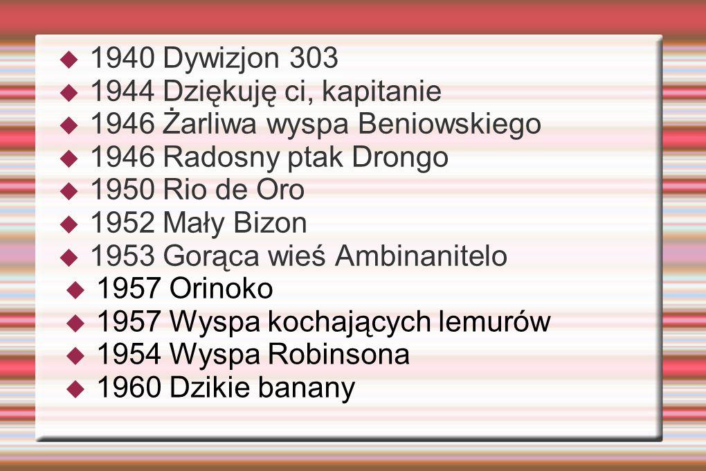 1940 Dywizjon 303 1944 Dziękuję ci, kapitanie. 1946 Żarliwa wyspa Beniowskiego. 1946 Radosny ptak Drongo.