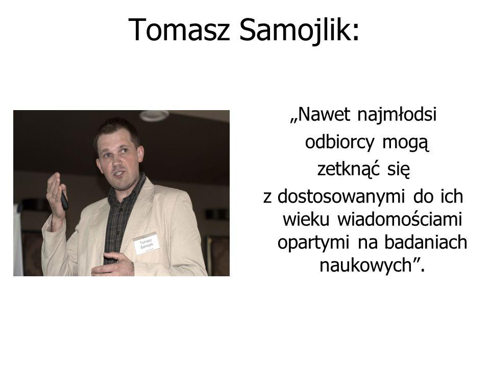 """Tomasz Samojlik: """"Nawet najmłodsi odbiorcy mogą zetknąć się"""