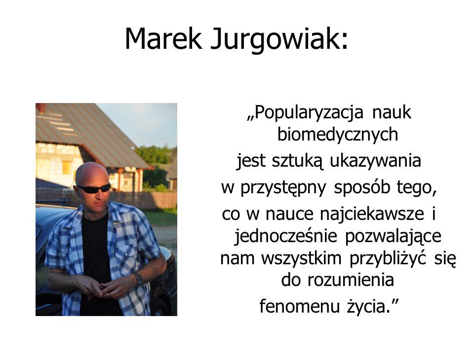 """Marek Jurgowiak: """"Popularyzacja nauk biomedycznych"""