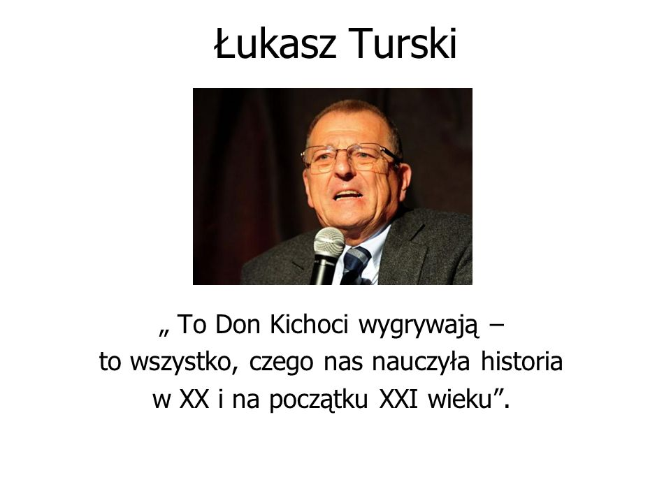 """Łukasz Turski """" To Don Kichoci wygrywają –"""