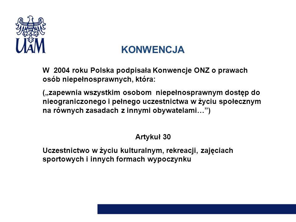 KONWENCJA W 2004 roku Polska podpisała Konwencje ONZ o prawach osób niepełnosprawnych, która: