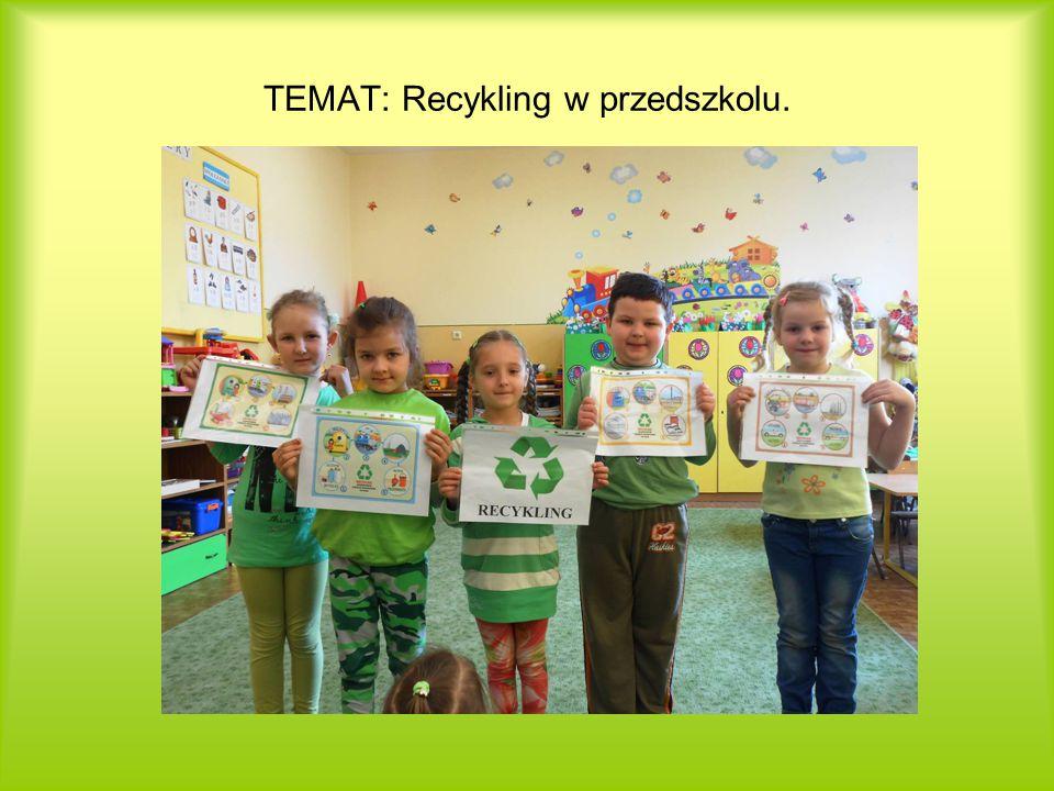 TEMAT: Recykling w przedszkolu.