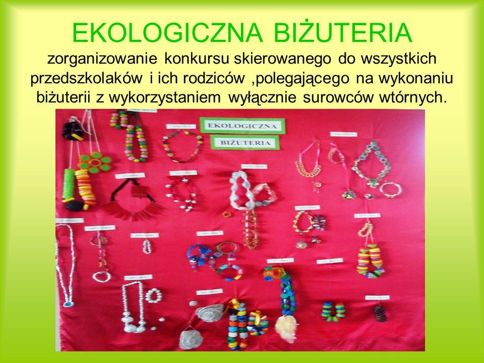 EKOLOGICZNA BIŻUTERIA zorganizowanie konkursu skierowanego do wszystkich przedszkolaków i ich rodziców ,polegającego na wykonaniu biżuterii z wykorzystaniem wyłącznie surowców wtórnych.