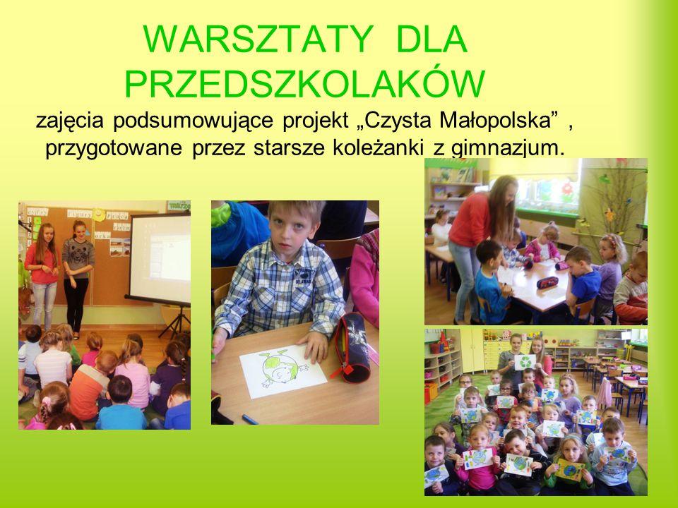 """WARSZTATY DLA PRZEDSZKOLAKÓW zajęcia podsumowujące projekt """"Czysta Małopolska , przygotowane przez starsze koleżanki z gimnazjum."""