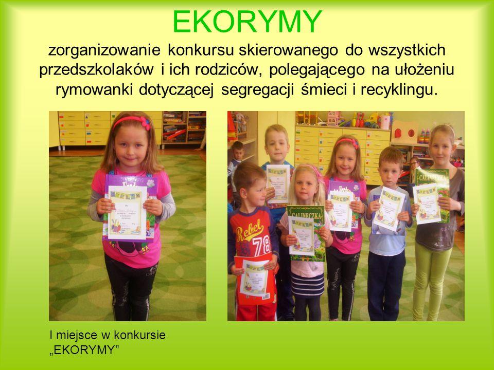 EKORYMY zorganizowanie konkursu skierowanego do wszystkich przedszkolaków i ich rodziców, polegającego na ułożeniu rymowanki dotyczącej segregacji śmieci i recyklingu.