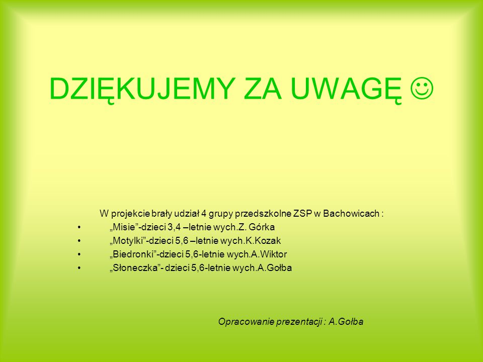 W projekcie brały udział 4 grupy przedszkolne ZSP w Bachowicach :
