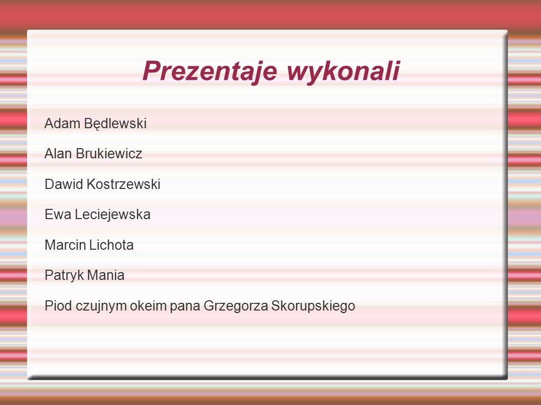 Prezentaje wykonali Adam Będlewski Alan Brukiewicz Dawid Kostrzewski