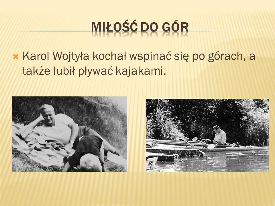 Miłość do gór Karol Wojtyła kochał wspinać się po górach, a także lubił pływać kajakami.