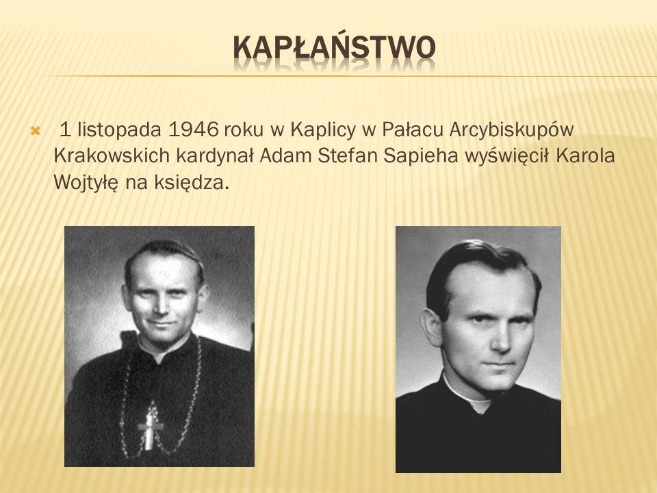 Kapłaństwo 1 listopada 1946 roku w Kaplicy w Pałacu Arcybiskupów Krakowskich kardynał Adam Stefan Sapieha wyświęcił Karola Wojtyłę na księdza.