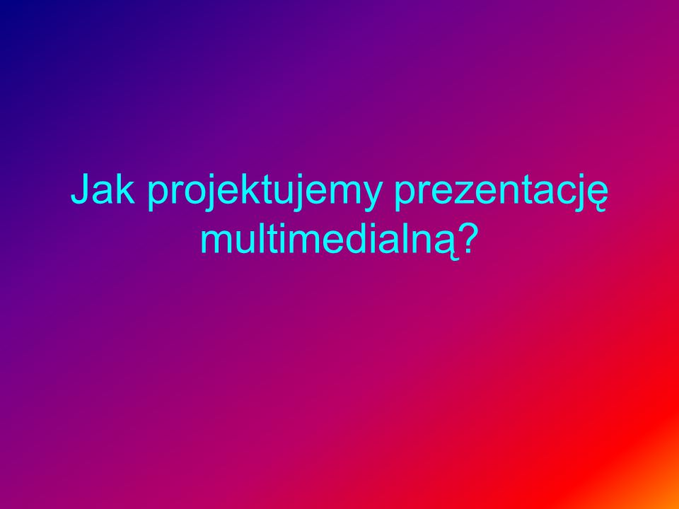 Jak projektujemy prezentację multimedialną