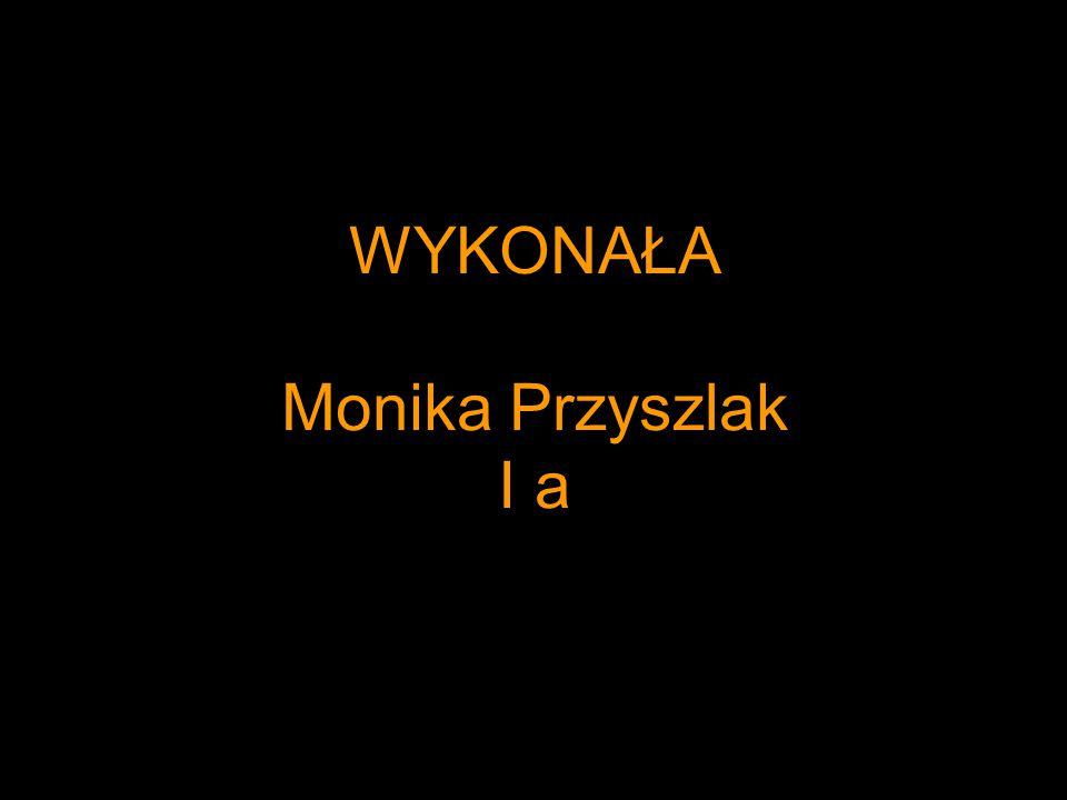 WYKONAŁA Monika Przyszlak I a