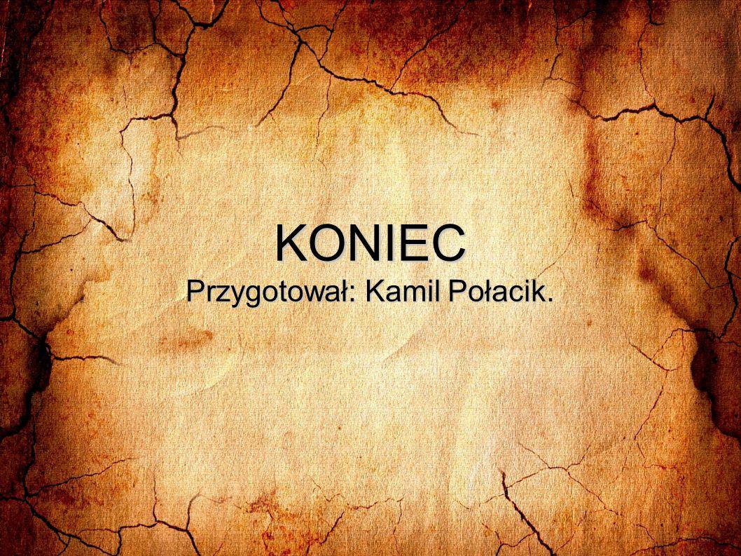 Przygotował: Kamil Połacik.