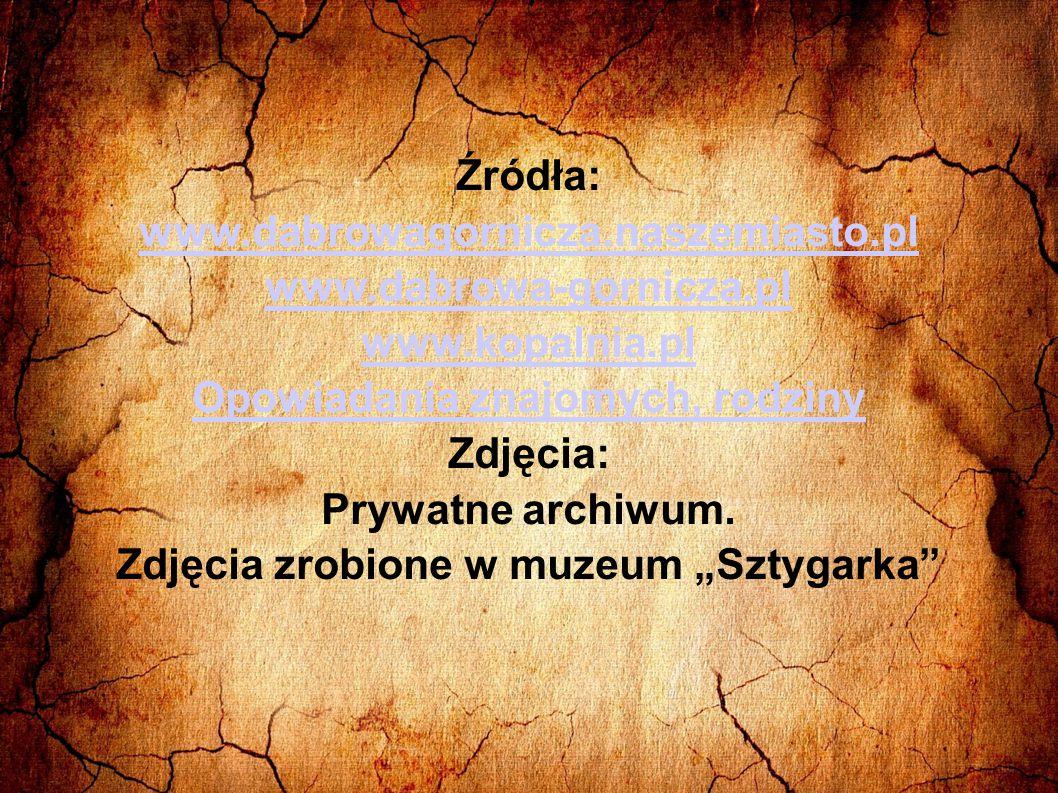 """Opowiadania znajomych, rodziny Zdjęcia zrobione w muzeum """"Sztygarka"""