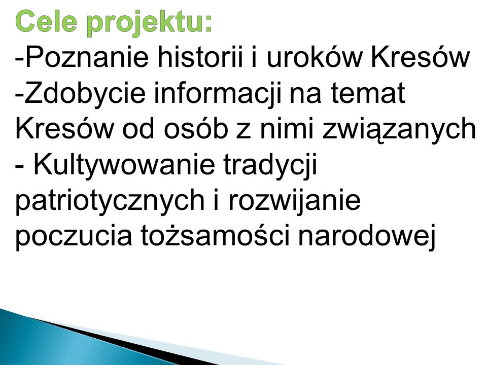 Cele projektu: -Poznanie historii i uroków Kresów. -Zdobycie informacji na temat Kresów od osób z nimi związanych.