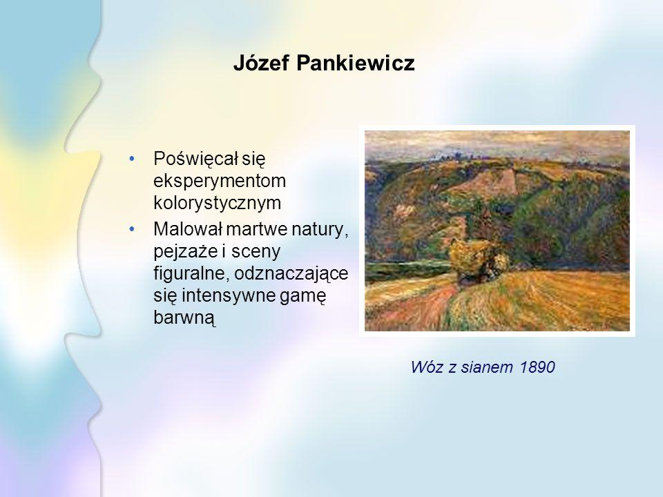 Józef Pankiewicz Poświęcał się eksperymentom kolorystycznym