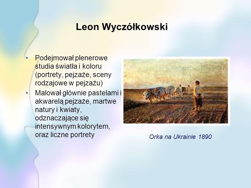 Leon Wyczółkowski Podejmował plenerowe studia światła i koloru (portrety, pejzaże, sceny rodzajowe w pejzażu)