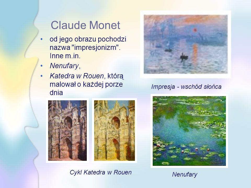 Claude Monet od jego obrazu pochodzi nazwa impresjonizm . Inne m.in.