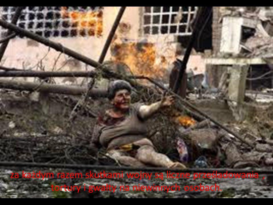 za każdym razem skutkami wojny są liczne prześladowania , tortury i gwałty na niewinnych osobach.