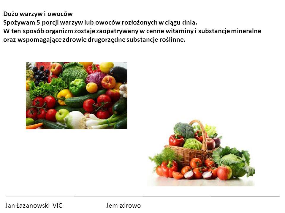 Dużo warzyw i owoców Spożywam 5 porcji warzyw lub owoców rozłożonych w ciągu dnia.