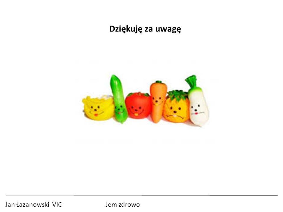 Dziękuję za uwagę Jan Łazanowski VIC Jem zdrowo