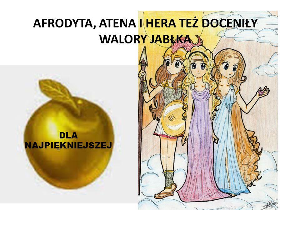 AFRODYTA, ATENA I HERA TEŻ DOCENIŁY WALORY JABŁKA