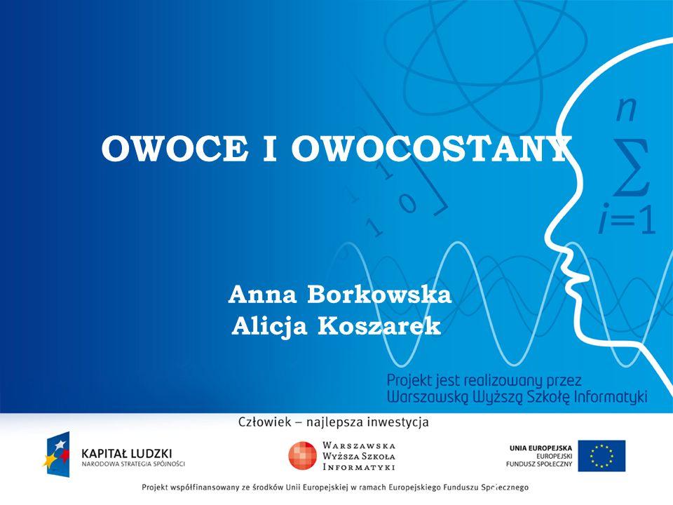 OWOCE I OWOCOSTANY Anna Borkowska Alicja Koszarek