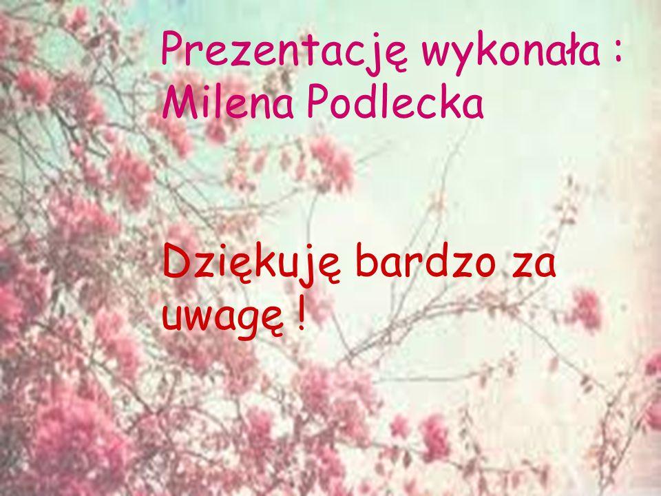 Prezentację wykonała : Milena Podlecka