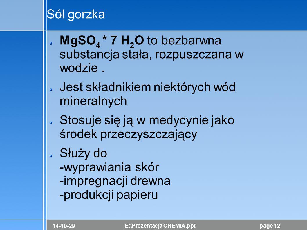 Sól gorzka MgSO4 * 7 H2O to bezbarwna substancja stała, rozpuszczana w wodzie . Jest składnikiem niektórych wód mineralnych.