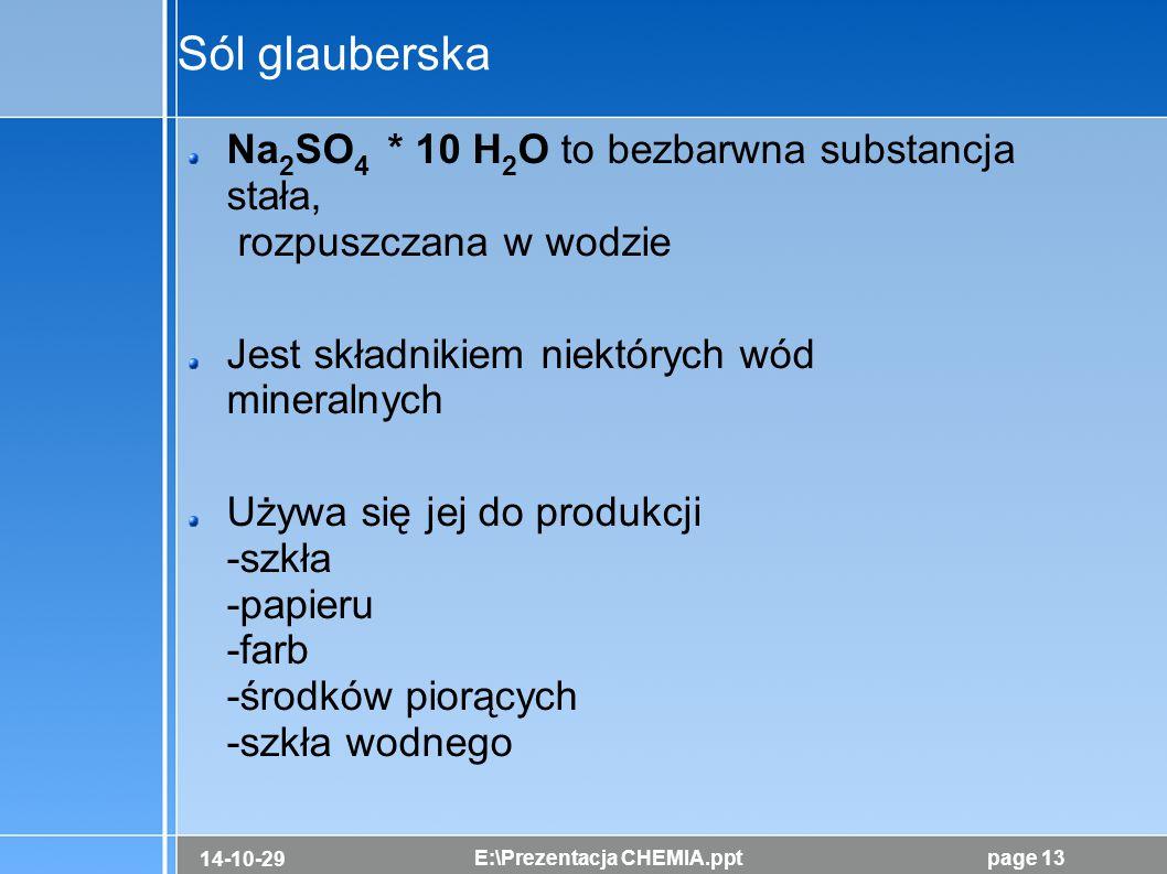 Sól glauberska Na2SO4 * 10 H2O to bezbarwna substancja stała, rozpuszczana w wodzie. Jest składnikiem niektórych wód mineralnych.
