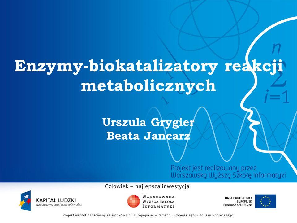 Enzymy-biokatalizatory reakcji metabolicznych Urszula Grygier Beata Jancarz