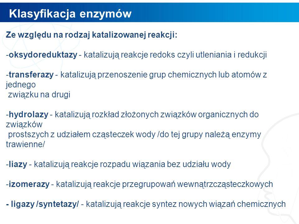 Klasyfikacja enzymów 9 Ze względu na rodzaj katalizowanej reakcji: