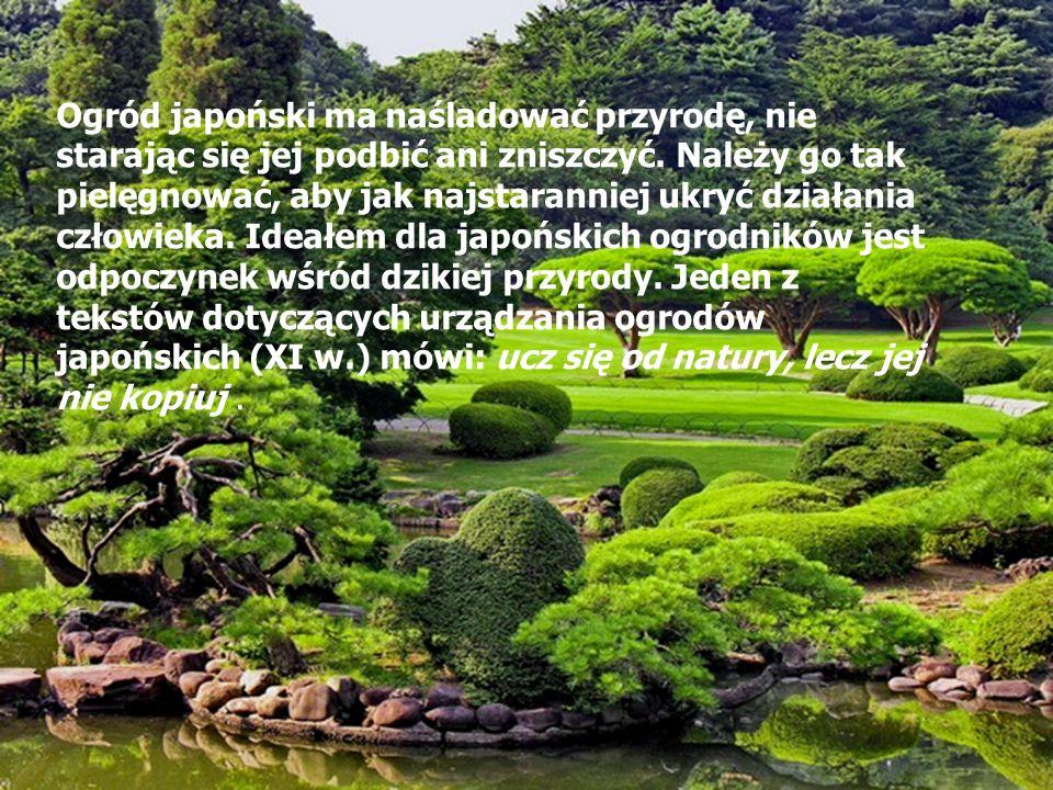 Ogród japoński ma naśladować przyrodę, nie starając się jej podbić ani zniszczyć.